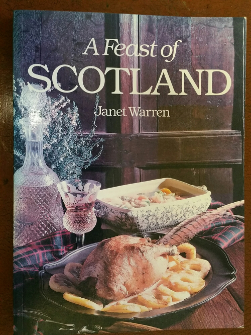 Book: A Feast of Scotland: Janet Warren. ocer 150 recipes of Scottish Traditional Fayre